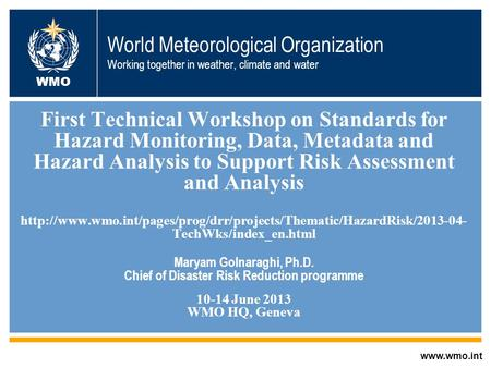 © World Meteorological Organization World Meteorological Organization Working together in weather, climate and water First Technical Workshop on Standards.