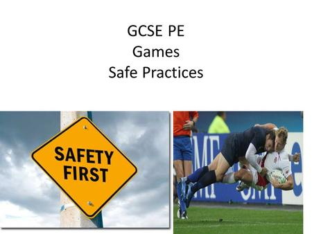 GCSE PE Games Safe Practices. Learning Objectives Be able to explain what risk assessment is and why it is important in sport Starter What does the term.