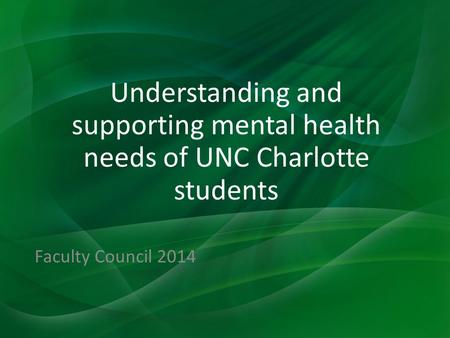 Understanding and supporting mental health needs of UNC Charlotte students Faculty Council 2014.
