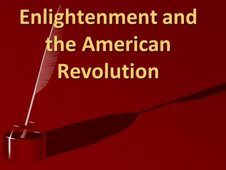 Enlightenment and the American Revolution Definitions Philosophe:Philosophe: Member of a group of Enlightenment thinkers who tried to apply the methods.