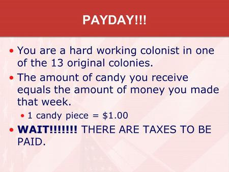 PAYDAY!!! You are a hard working colonist in one of the 13 original colonies. The amount of candy you receive equals the amount of money you made that.