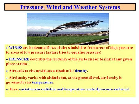 Pressure, Wind and Weather Systems � WINDS are horizontal flows of air; winds blow from areas of high pressure to areas of low pressure (nature tries to.