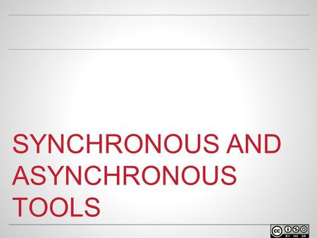 SYNCHRONOUS AND ASYNCHRONOUS TOOLS. WELCOME o Facilitator name Position at university Contact info.