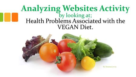 Analyzing Websites Activity by looking at; Health Problems Associated with the VEGAN Diet. By: Kristen Lowey.