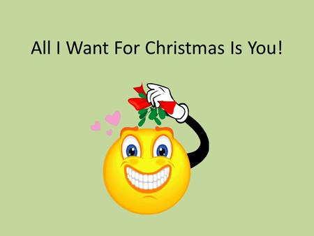 All I Want For Christmas Is You!. I don't want a lot for Christmas, There is just one thing I need, I don't care about the presents underneath the Christmas.