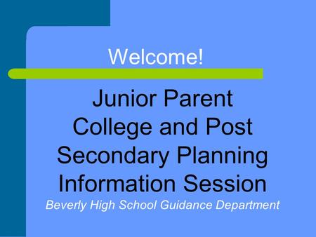 Welcome! Junior Parent College and Post Secondary Planning Information Session Beverly High School Guidance Department.