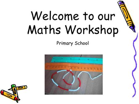 Welcome to our Maths Workshop Primary School. Jenny: 'My first thoughts of mathematics are fear, not being able to do it and feeling inferior.' Adult.
