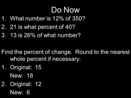 Do Now What number is 12% of 350? 21 is what percent of 40?