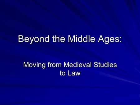 Beyond the Middle Ages: Moving from Medieval Studies to Law.