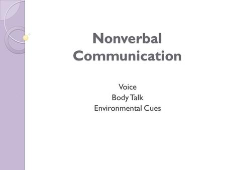 Nonverbal Communication Voice Body Talk Environmental Cues.