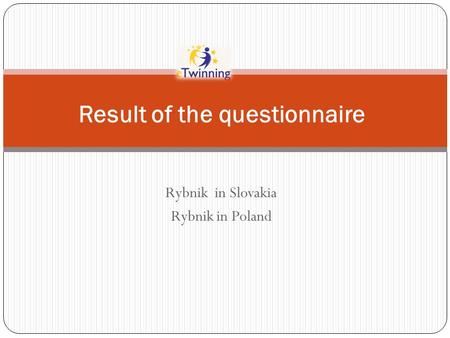Rybnik in Slovakia Rybnik in Poland Result of the questionnaire.