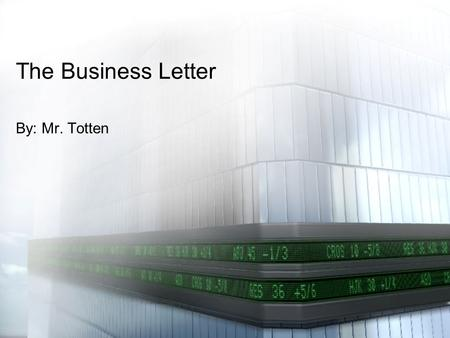 The Business Letter By: Mr. Totten. The business letter is a professional letter you would send to someone who works for or is related to a company. It.