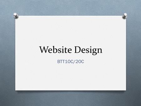 Website Design BTT1OC/2OC. What is web design? O A web site is a digital page consisting of HTML (hypertext markup language) files, images, movies, sound,