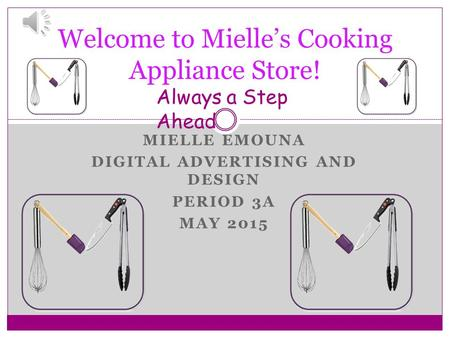 MIELLE EMOUNA DIGITAL ADVERTISING AND DESIGN PERIOD 3A MAY 2015 Welcome to Mielle's Cooking Appliance Store! Always a Step Ahead.