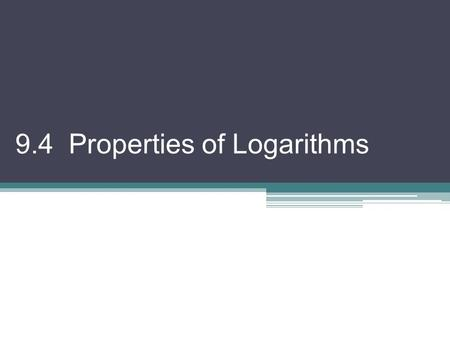 9.4 Properties of Logarithms. Since a logarithmic function is the inverse of an exponential function, the properties can be derived from the properties.