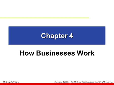 Copyright © 2009 by The McGraw-Hill Companies, Inc. All rights reserved. McGraw-Hill/Irwin Chapter 4 How Businesses Work.