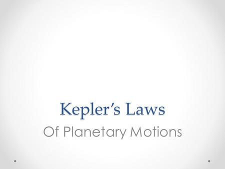 Kepler's Laws Of Planetary Motions. Introduction Kepler's three laws are empirical - they describe a phenomenon without explaining why it occurs. Kepler.