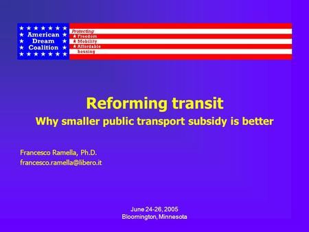 Reforming transit Why smaller public transport subsidy is better Francesco Ramella, Ph.D. June 24-26, 2005 Bloomington, Minnesota.