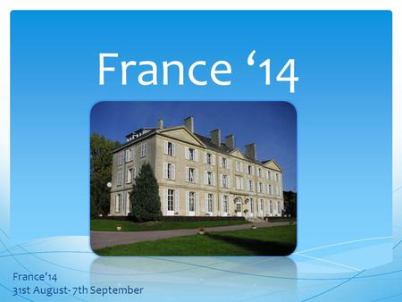 France '14 France'14 31st August- 7th September. What to pack?