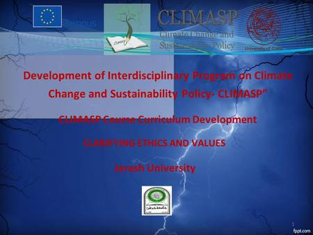 "Development of Interdisciplinary Program on Climate Change and Sustainability Policy- CLIMASP"" CLARIFYING ETHICS AND VALUES CLIMASP Course Curriculum Development."