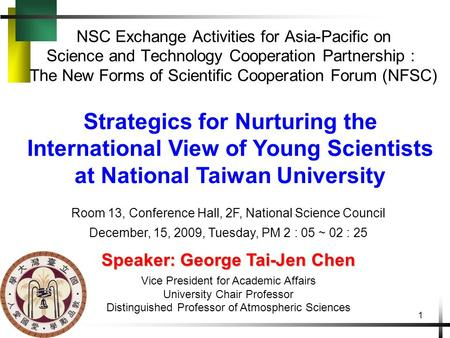 1 Strategics for Nurturing the International View of Young Scientists at National Taiwan University NSC Exchange Activities for Asia-Pacific on Science.