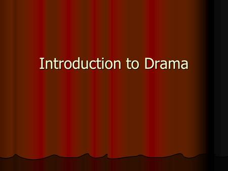 Introduction to Drama. What is Drama? Drama is a type of literature that is primarily written to be performed for an audience. When reading a play, it.
