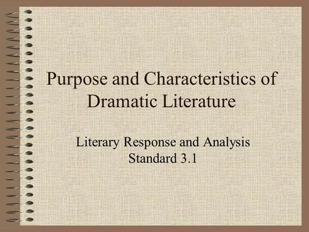 Purpose and Characteristics of Dramatic Literature Literary Response and Analysis Standard 3.1.