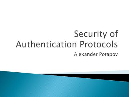 Alexander Potapov.  Authentication definition  Protocol architectures  Cryptographic properties  Freshness  Types of attack on protocols  Two-way.