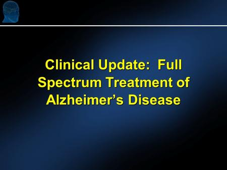 Clinical Update: Full Spectrum Treatment of Alzheimer's Disease.