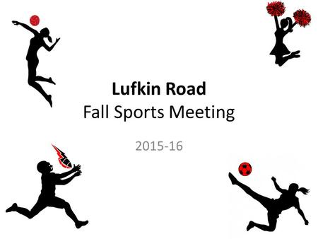 Lufkin Road Fall Sports Meeting 2015-16. Introductions Football Soccer – Jennifer Randall (7-4) – Natalie Farinholt (6-3) Volleyball – Mary McLachlan.