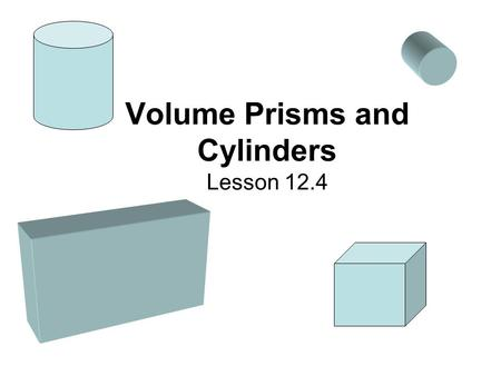 Volume Prisms and Cylinders Lesson 12.4. Volume of a solid is the number of cubic units of space contained by the solid. The volume of a right rectangular.