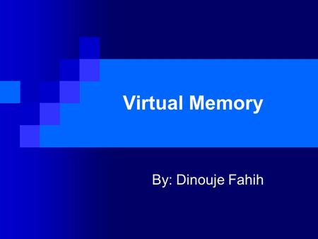 Virtual Memory By: Dinouje Fahih. Definition of Virtual Memory Virtual memory is a concept that, allows a computer and its operating system, to use a.