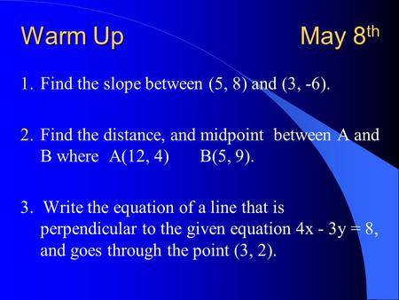 Warm Up May 8th Find the slope between (5, 8) and (3, -6).
