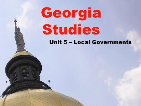 Unit 5 – Local Governments