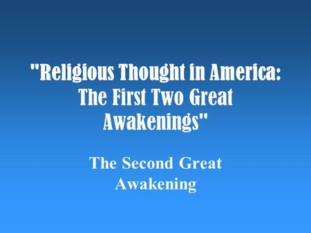 Religious Thought in America: The First Two Great Awakenings The Second Great Awakening.