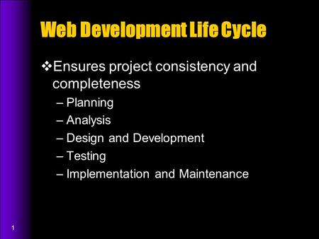 1 Web Development Life Cycle  Ensures project consistency and completeness –Planning –Analysis –Design and Development –Testing –Implementation and Maintenance.