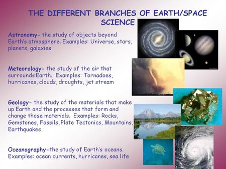 THE DIFFERENT BRANCHES OF EARTH/SPACE SCIENCE