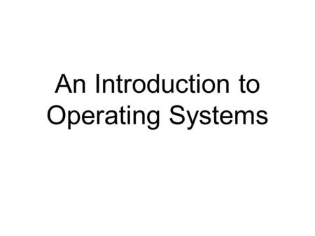 An Introduction to Operating Systems. Definition  An Operating System, or OS, is low-level software that enables a user and higher-level application.