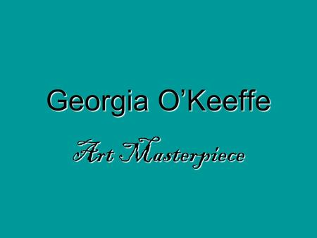 Georgia O'Keeffe Art Masterpiece. Biography She was born in 1887 on a Wisconsin farm. She was born around the same time that the telephone and light bulb.