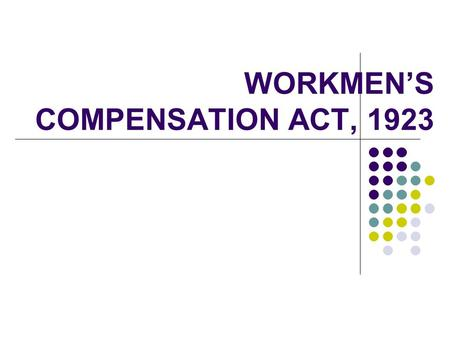 WORKMEN'S COMPENSATION ACT, 1923. INTRODUCTION This is one of the early legislations This is one of Social Security legislations providing for times when.