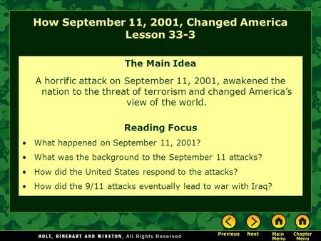 How September 11, 2001, Changed America Lesson 33-3 The Main Idea A horrific attack on September 11, 2001, awakened the nation to the threat of terrorism.