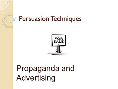 Persuasion Techniques Propaganda and Advertising.