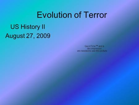Evolution of Terror US History II August 27, 2009.