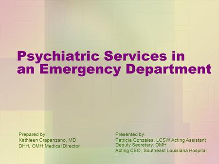 Psychiatric Services in an Emergency Department Prepared by: Kathleen Crapanzano, MD DHH, OMH Medical Director Presented by: Patricia Gonzales, LCSW Acting.