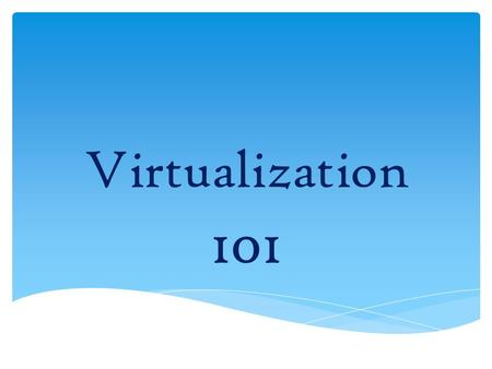 Virtualization 101.