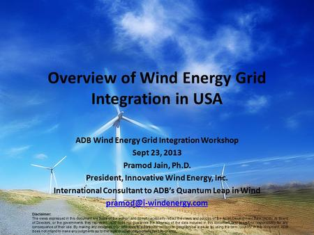 Overview of Wind Energy Grid Integration in USA ADB Wind Energy Grid Integration Workshop Sept 23, 2013 Pramod Jain, Ph.D. President, Innovative Wind Energy,