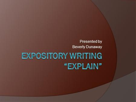 Presented by Beverly Dunaway. What is Expository Writing?   for-kids/writing/expository-writing-song.