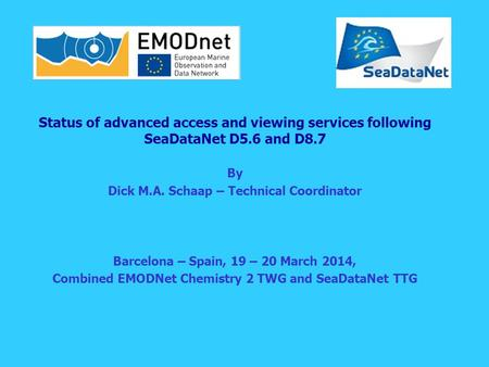 Status of advanced access and viewing services following SeaDataNet D5.6 and D8.7 By Dick M.A. Schaap – Technical Coordinator Barcelona – Spain, 19 – 20.