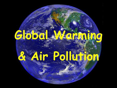 Global Warming & Air Pollution. What is Global Warming? *An increase in the average temperature of the Earth *Recent debate, but has been looked at by.