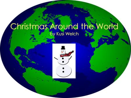 Christmas Around the World by Kusi Welch Did you know that Christmas is celebrated all over the world? Milad Majid! Feliz Navidad! Feliz Natal! Joyeux.